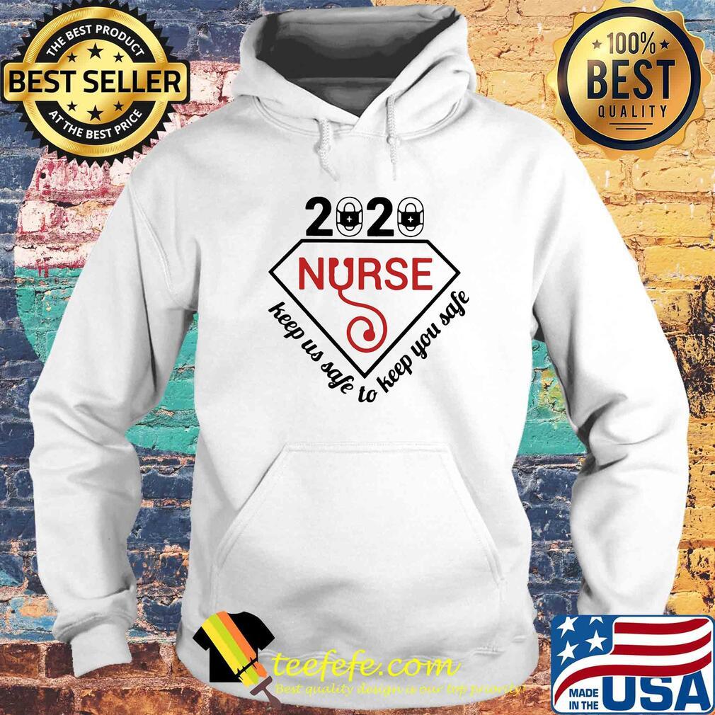 2020 nurse keep us safe to keep you safe s Hoodie