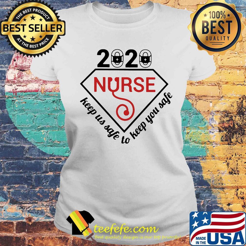 2020 nurse keep us safe to keep you safe s Laides tee