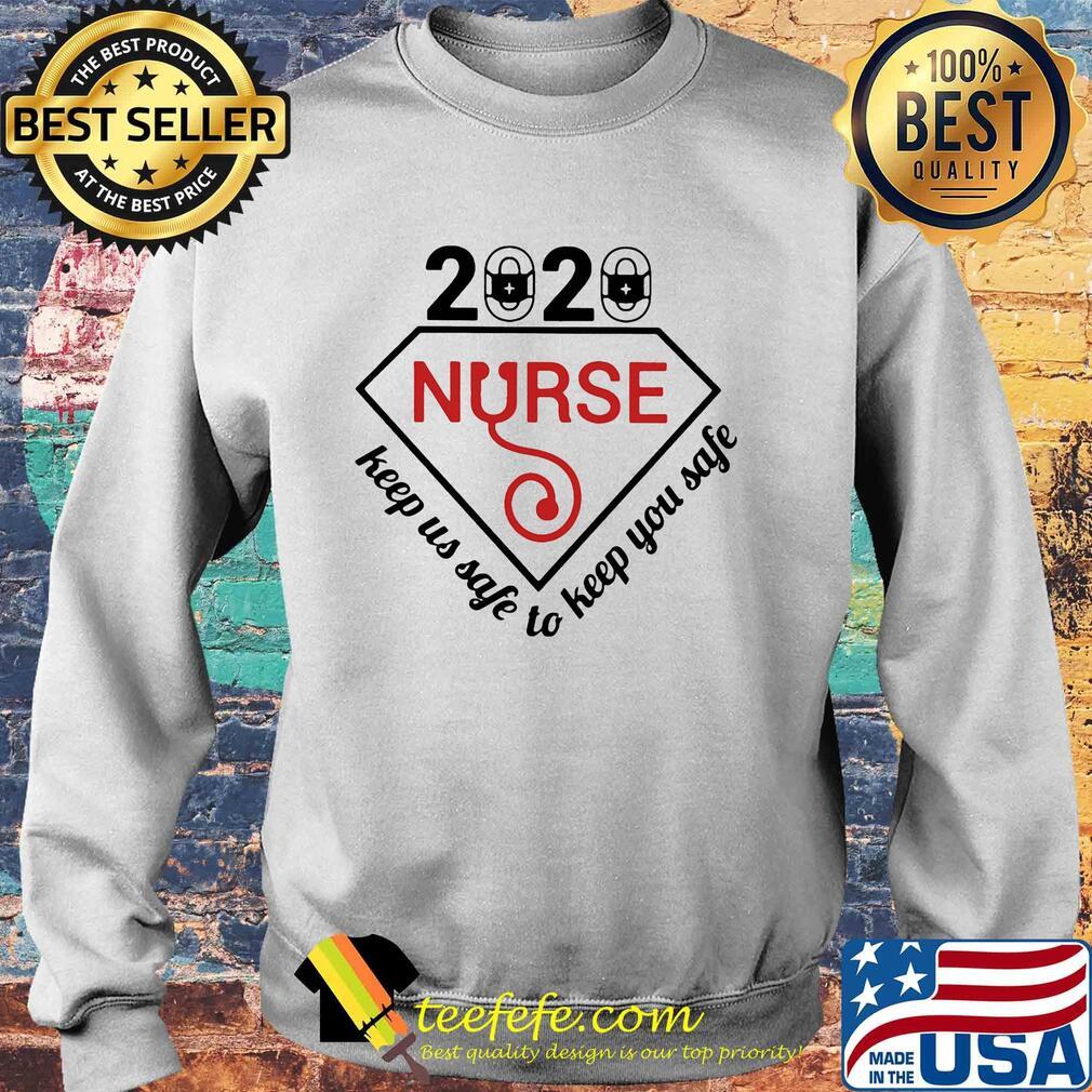 2020 nurse keep us safe to keep you safe s Sweater
