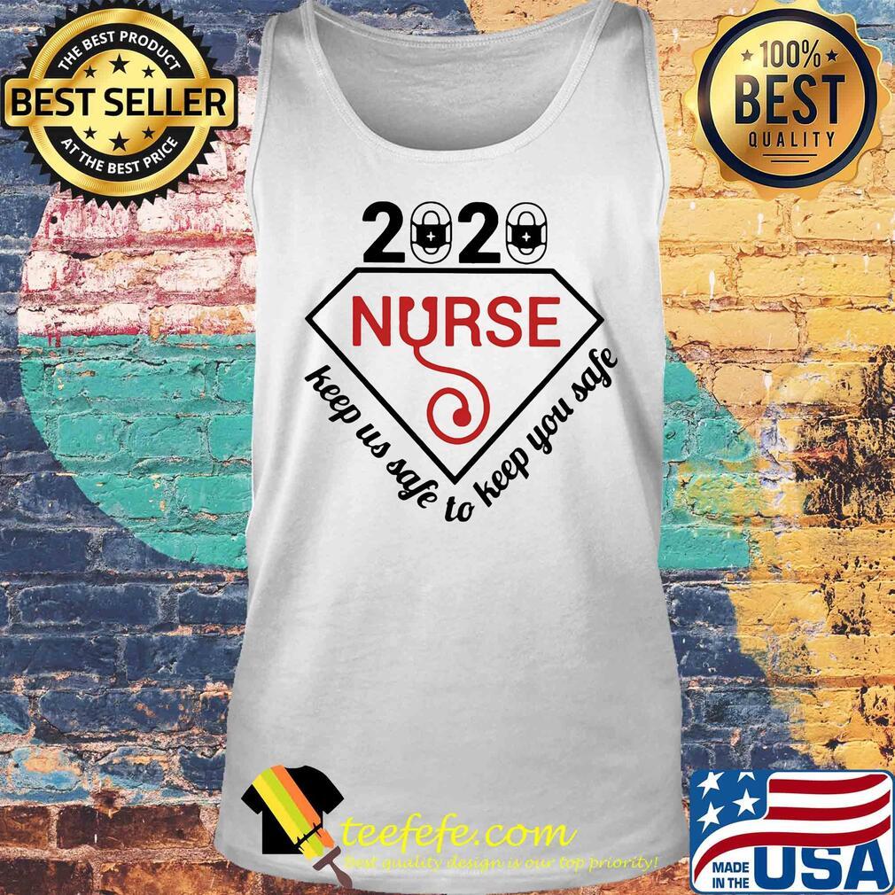 2020 nurse keep us safe to keep you safe s Tank top