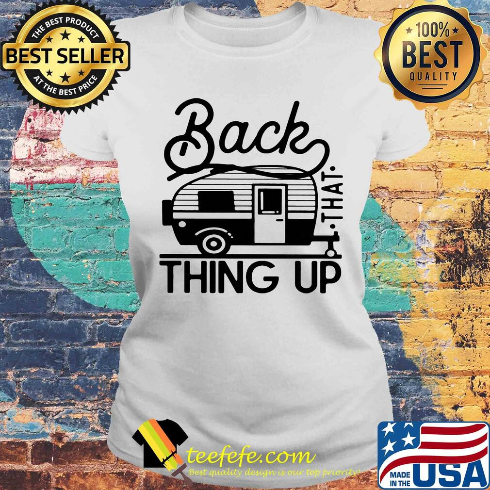 Back that thing up camping s Laides tee