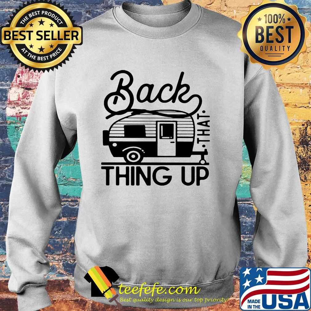 Back that thing up camping s Sweater