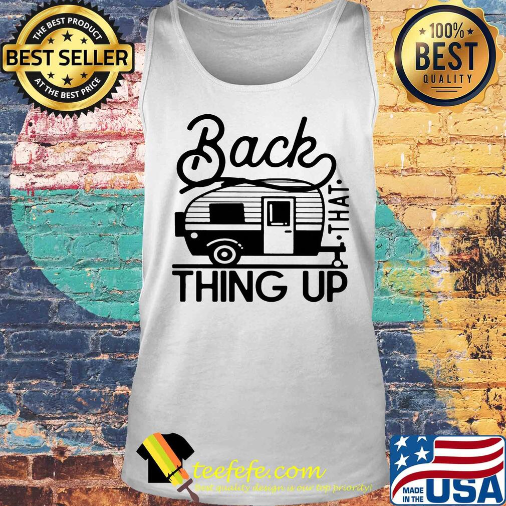 Back that thing up camping s Tank top