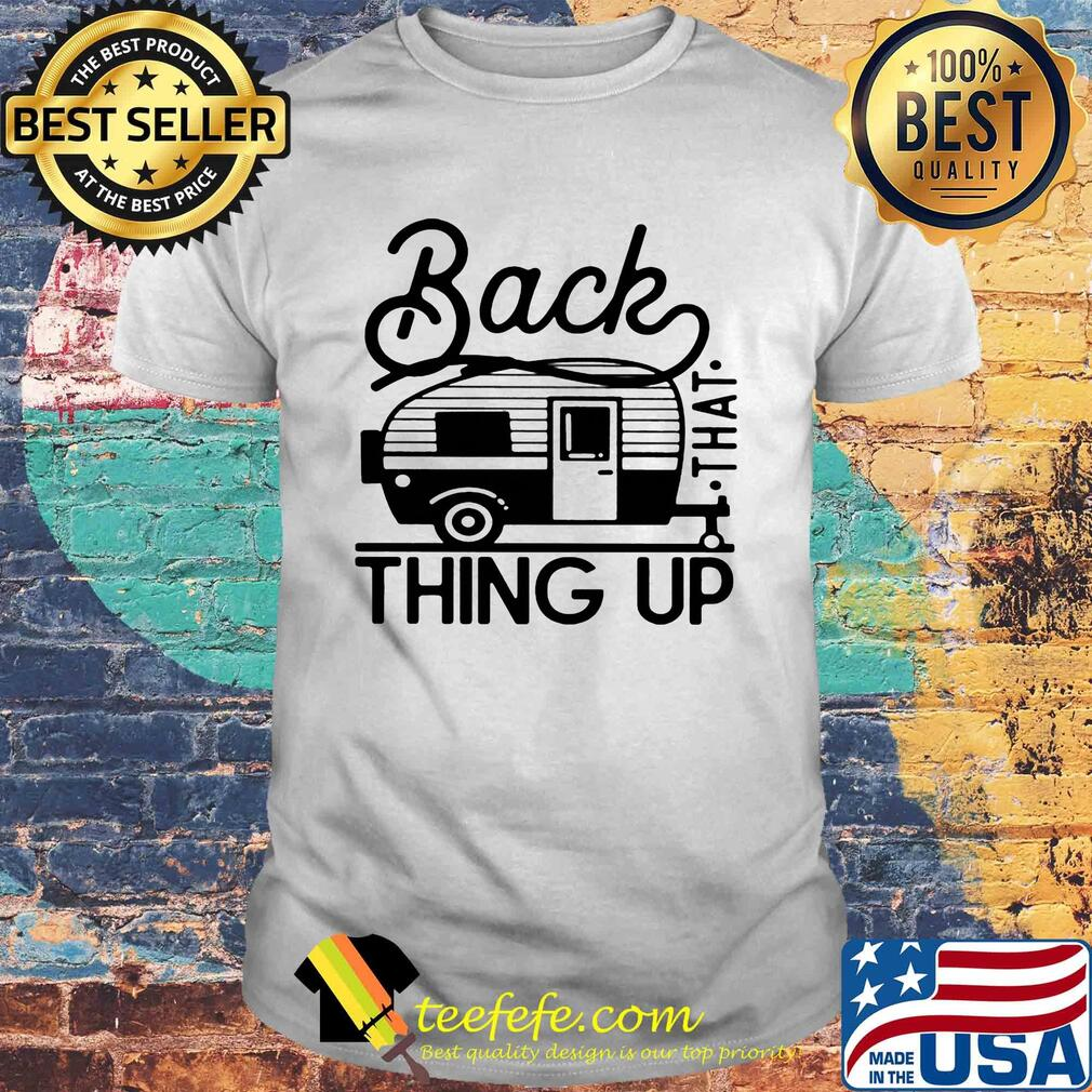Back that thing up camping shirt