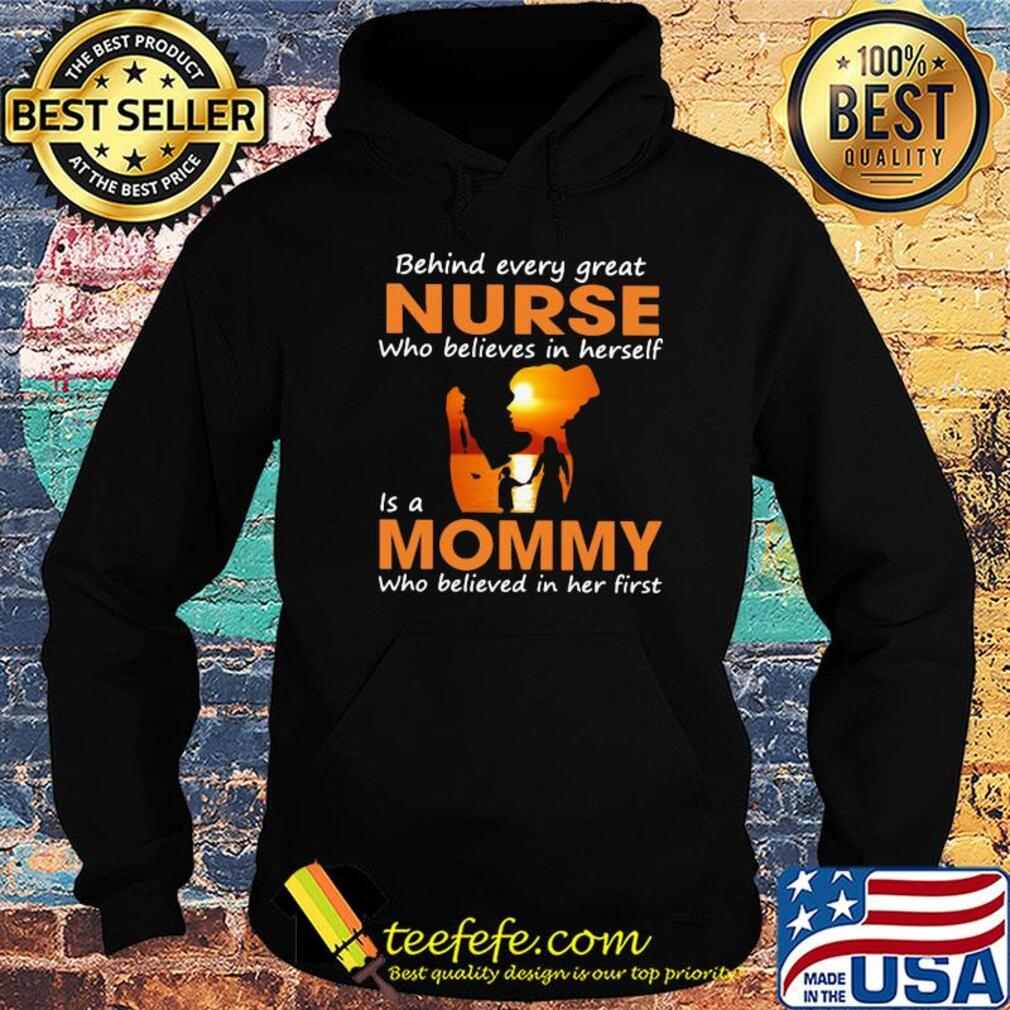 Behind every great nurse who believes in herself is a mommy who believed in her first s Hoodie