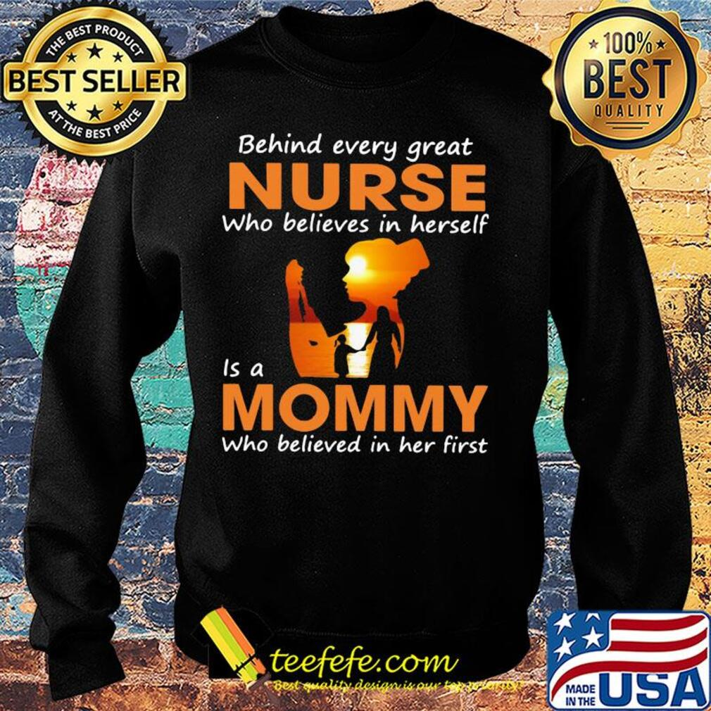 Behind every great nurse who believes in herself is a mommy who believed in her first s Sweater