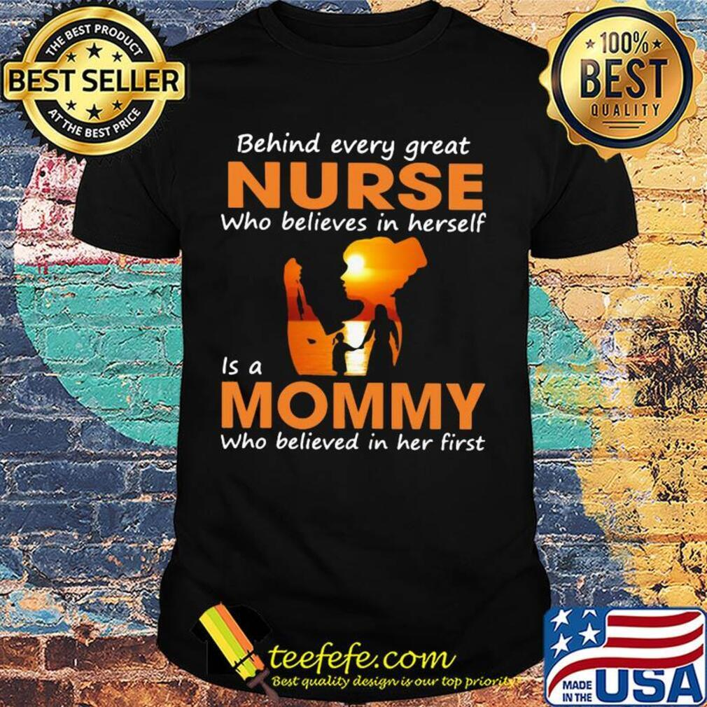 Behind every great nurse who believes in herself is a mommy who believed in her first shirt