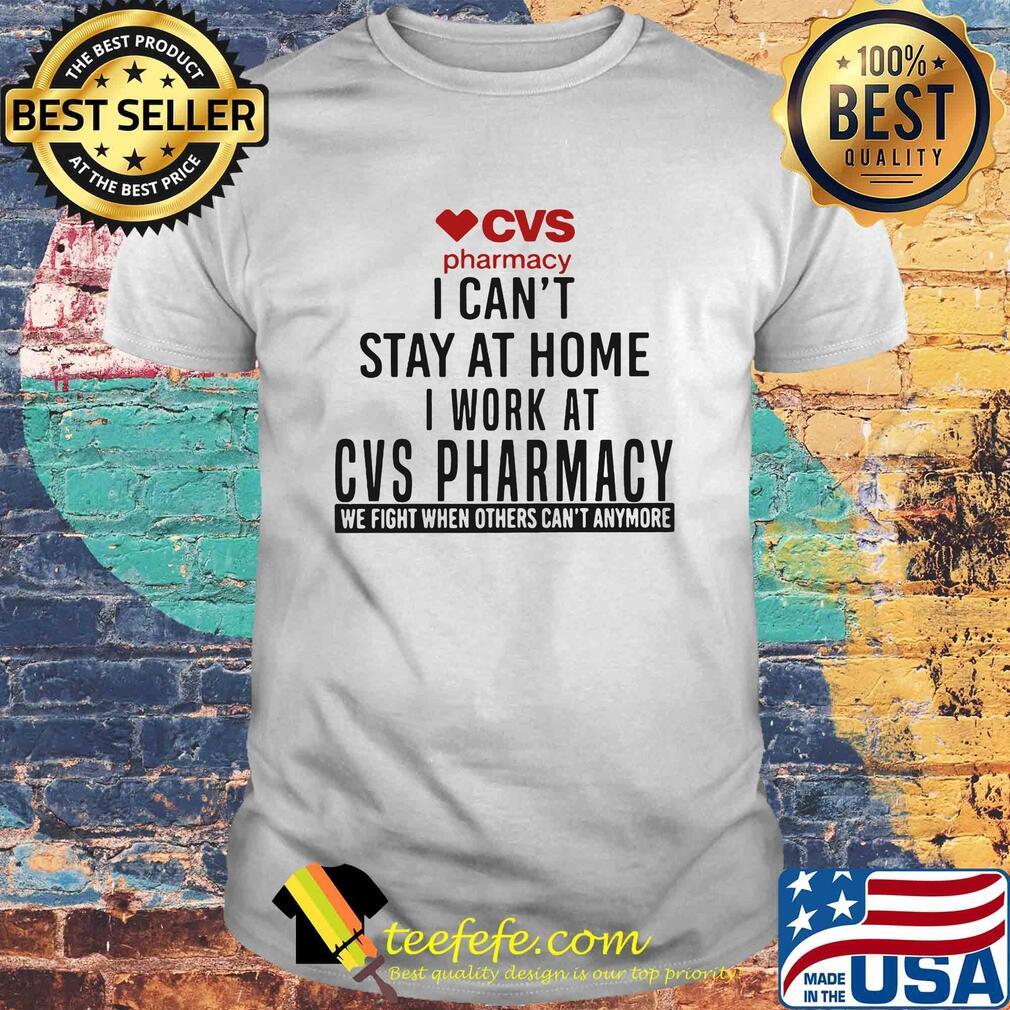 CVS Pharmacy I can't stay at home I work at CVS Pharmacy shirt