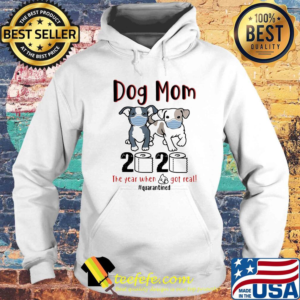 Dog mom 2020 toilet paper the year when shit got real quarantined s Hoodie