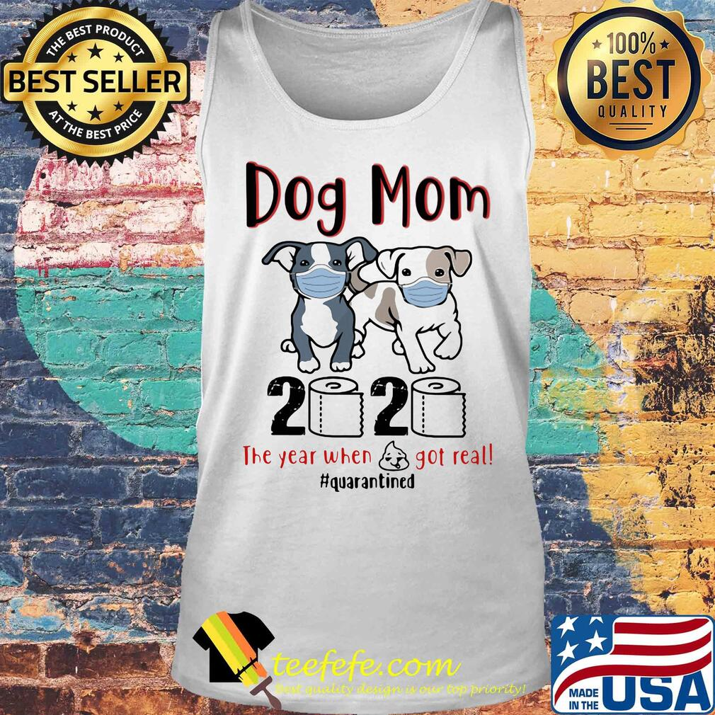 Dog mom 2020 toilet paper the year when shit got real quarantined s Tank top