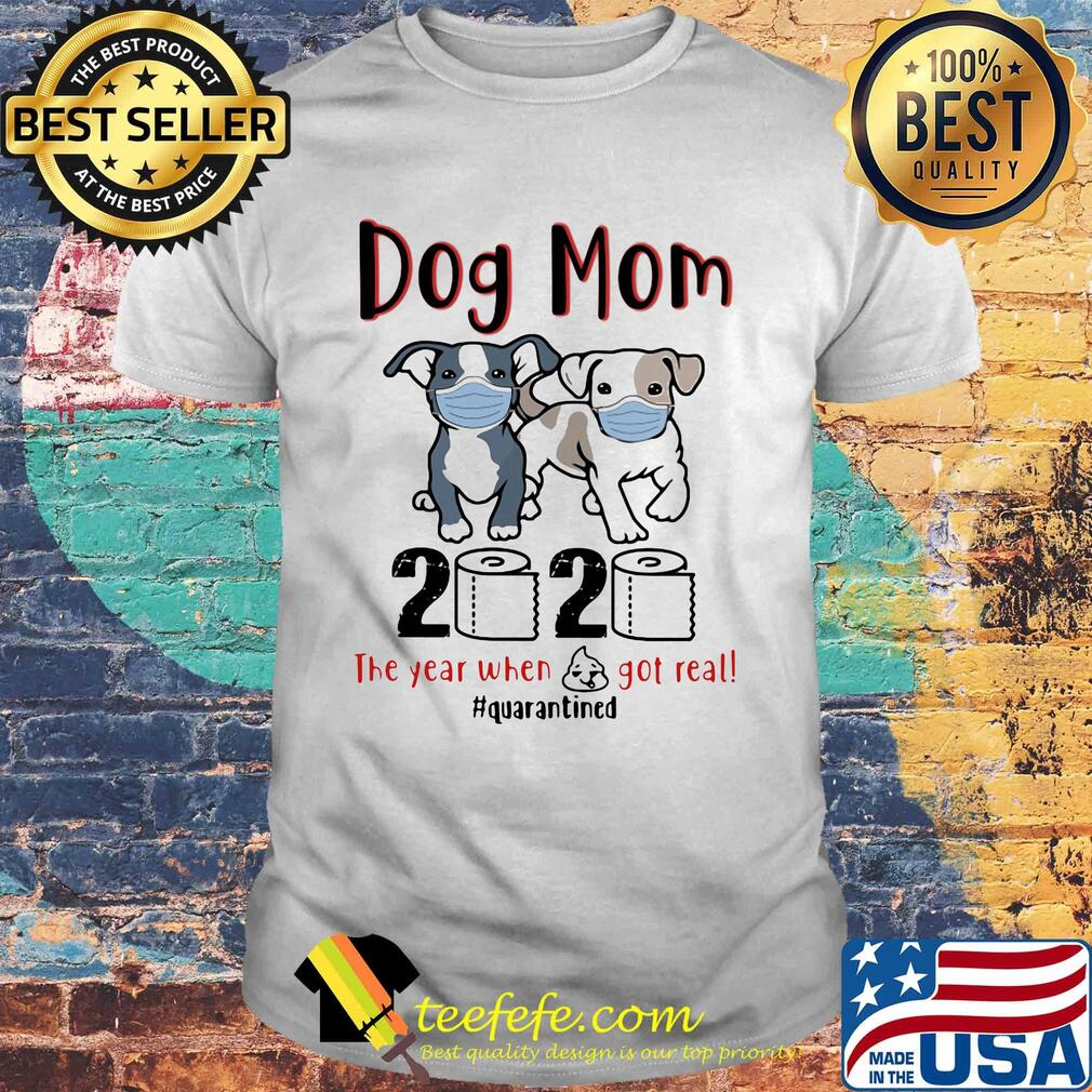 Dog mom 2020 toilet paper the year when shit got real quarantined shirt