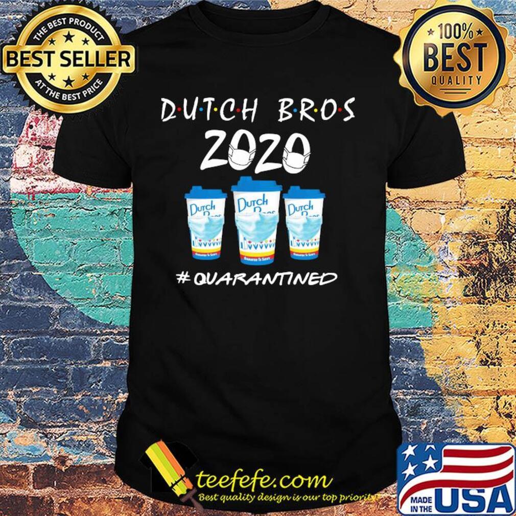 Dutch Bros 2020 Quarantined Covid-19 shirt