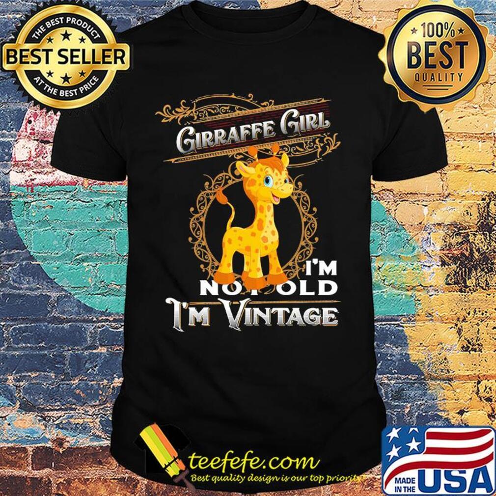 Giraffe girl I'm not old I'm vintage shirt
