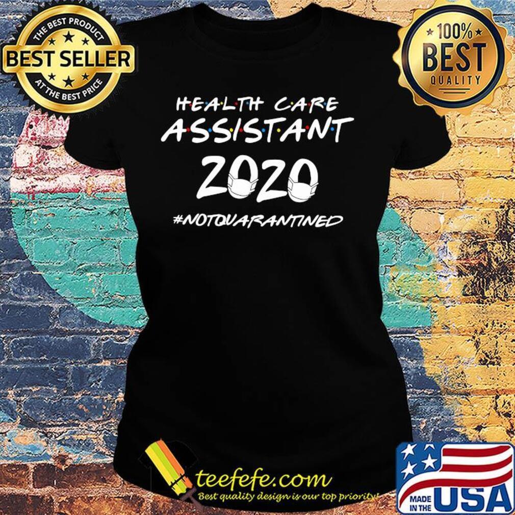 Health care assistant 2020 notquarantined s Ladies tee