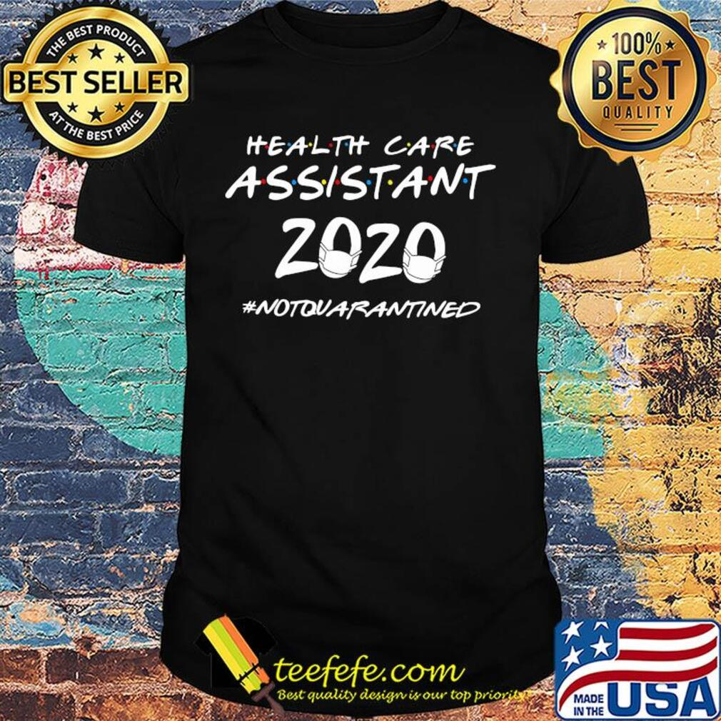Health care assistant 2020 notquarantined shirt