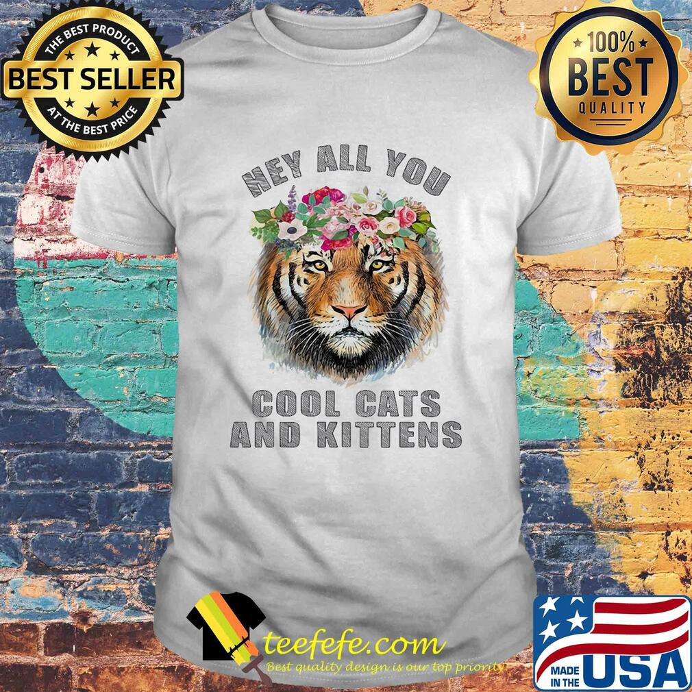 Hey all you cool cats and kittens Tiger flower shirt