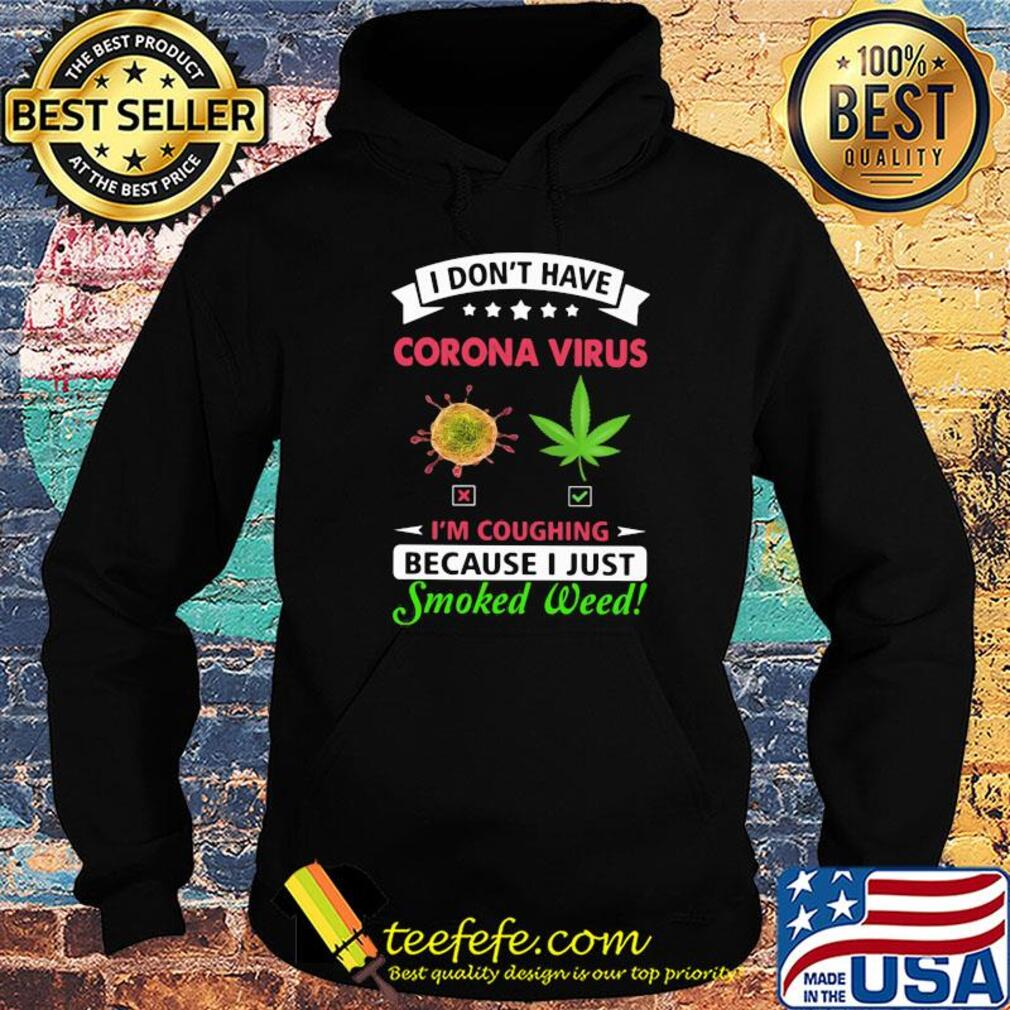 I don't have corona virus I'm coughing because I just smoked weed s Hoodie