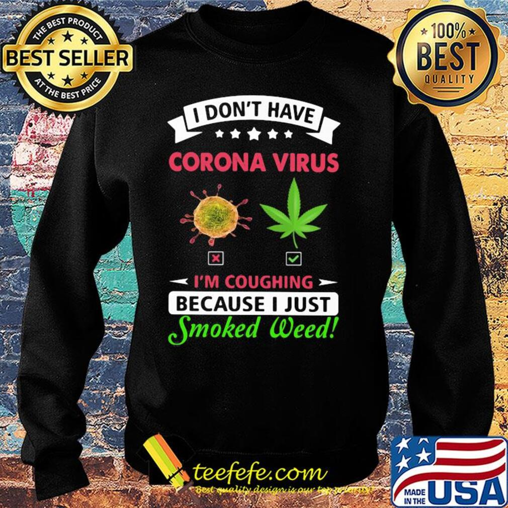 I don't have corona virus I'm coughing because I just smoked weed s Sweater