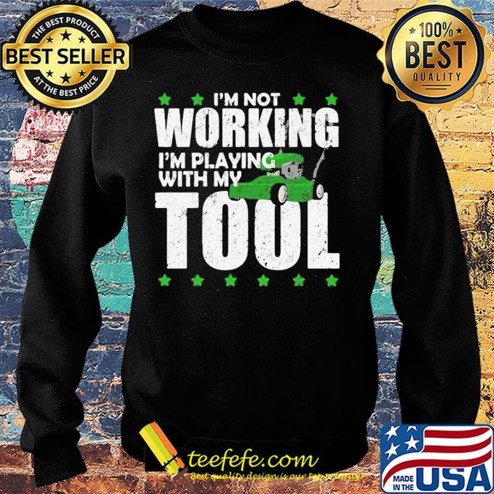 I'm not working I'm playing with my tool s Sweater