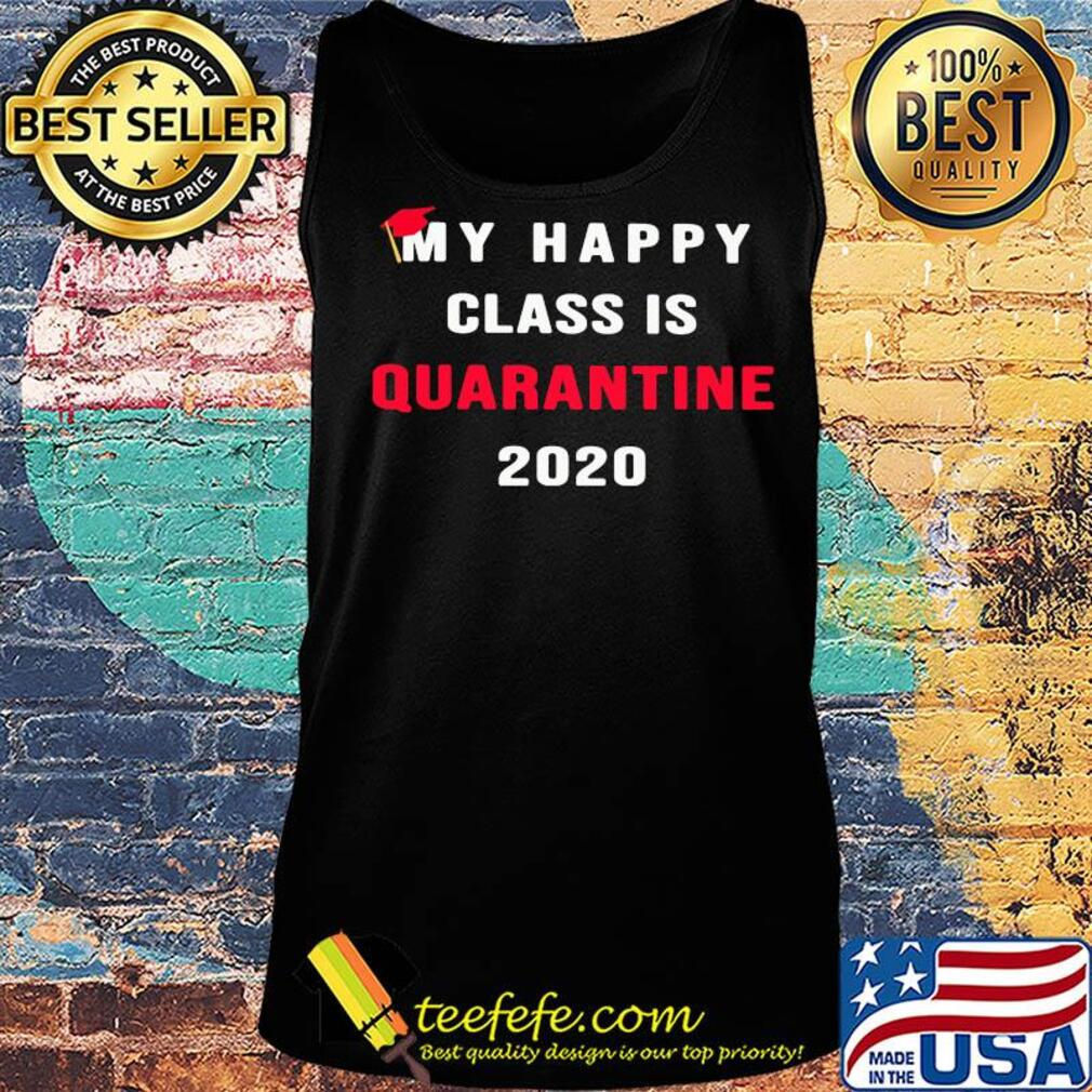 My happy class is quarantine 2020 s Tank top