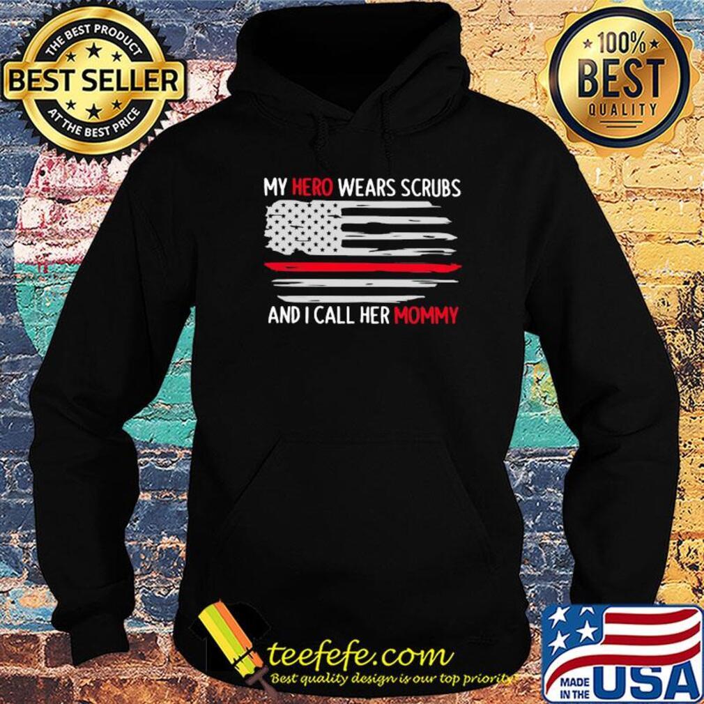 My hero wears scrubs and I call her mommy American flag s Hoodie