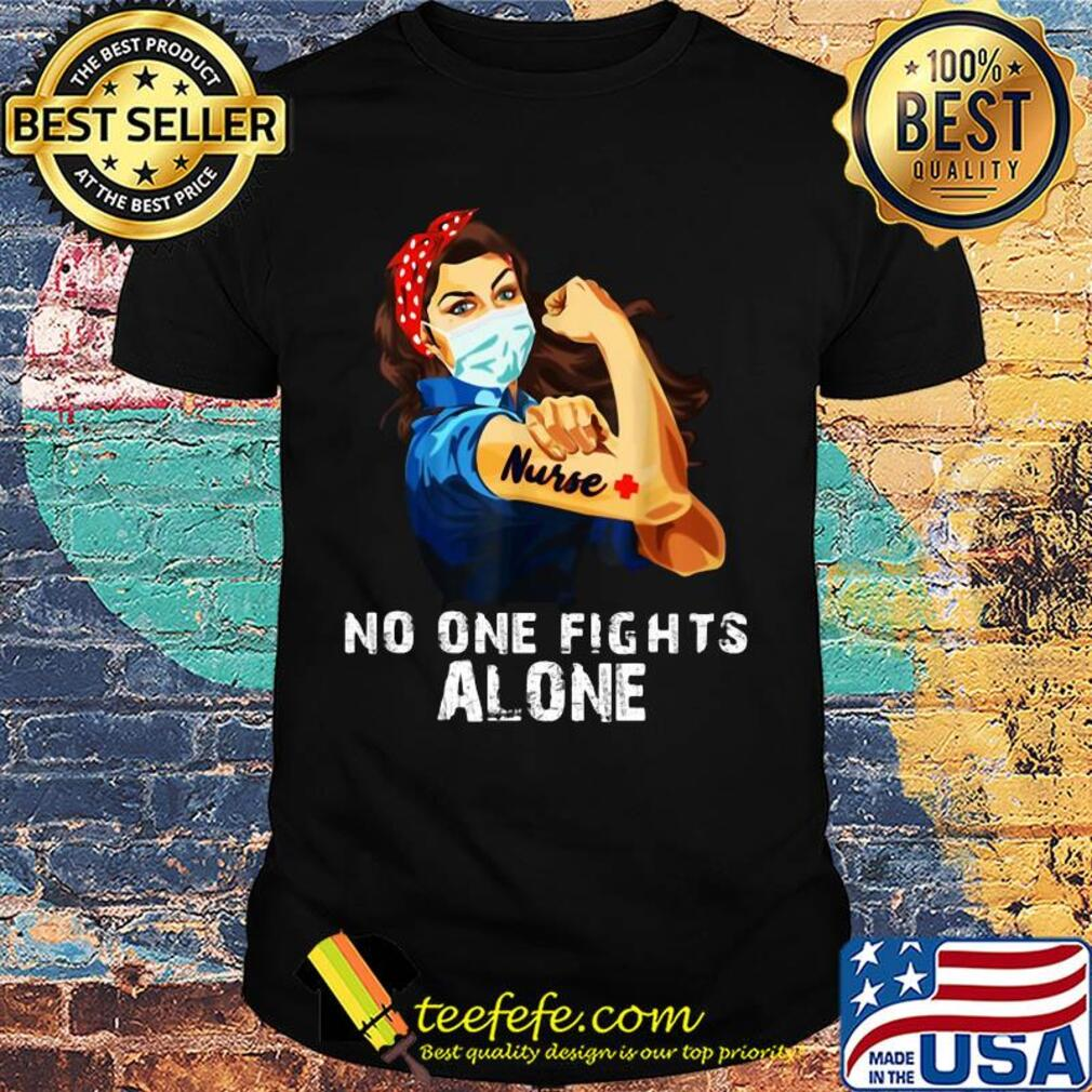 No one fights alone Strong Nurse girl Covid-19 shirt