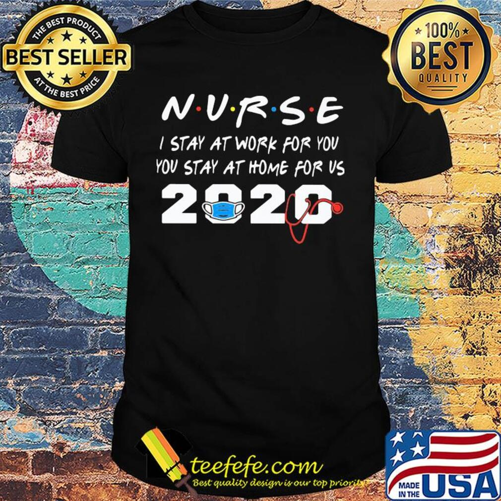 Nurse I stay at work for you you stay at home for us 2020 Covid-19 shirt