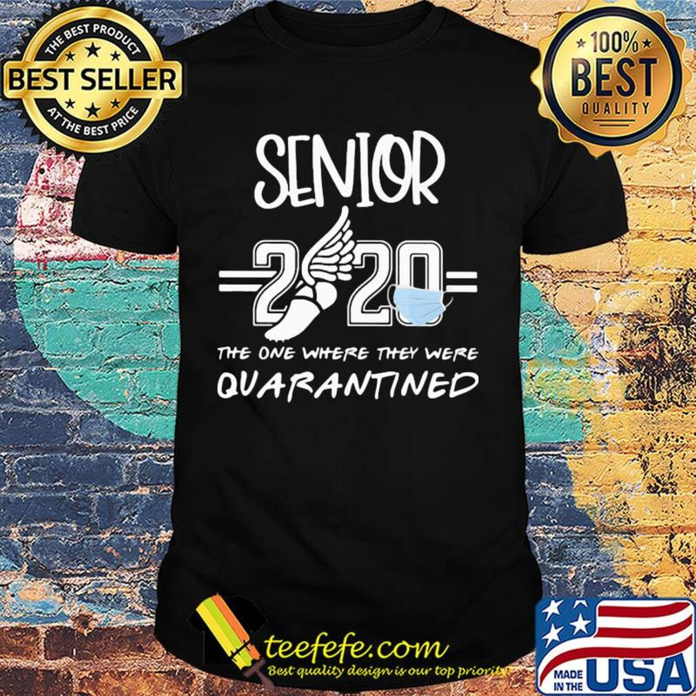 Senior 2020 the one where they were quarantined track and field shirt