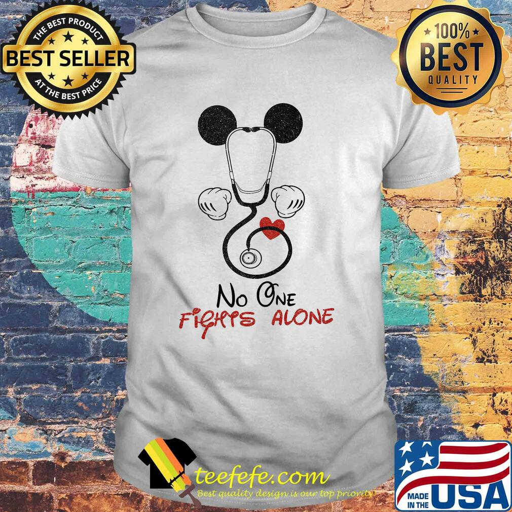 Stethoscope heart mickey mouse no one fights alone shirt