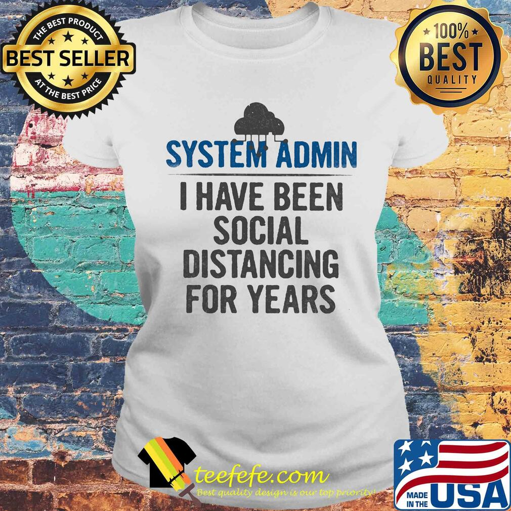System admin I have been social distancing for years s Laides tee