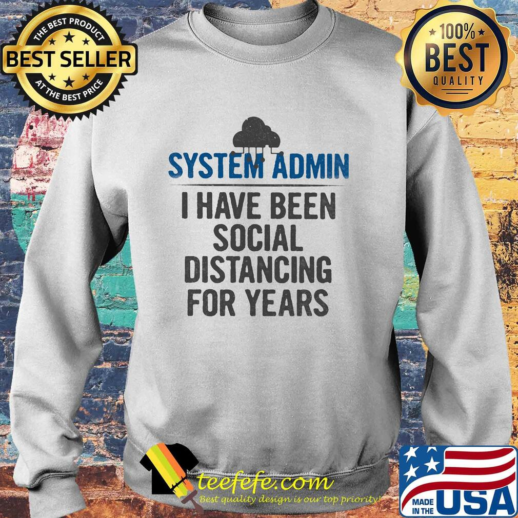 System admin I have been social distancing for years s Sweater