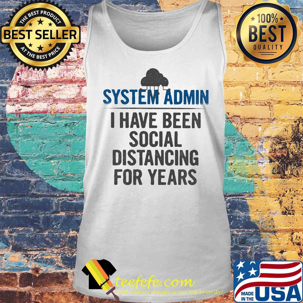 System admin I have been social distancing for years s Tank top