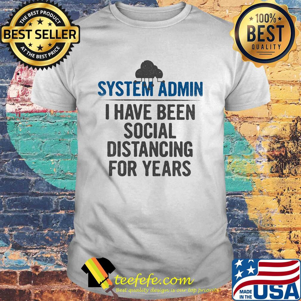System admin I have been social distancing for years shirt