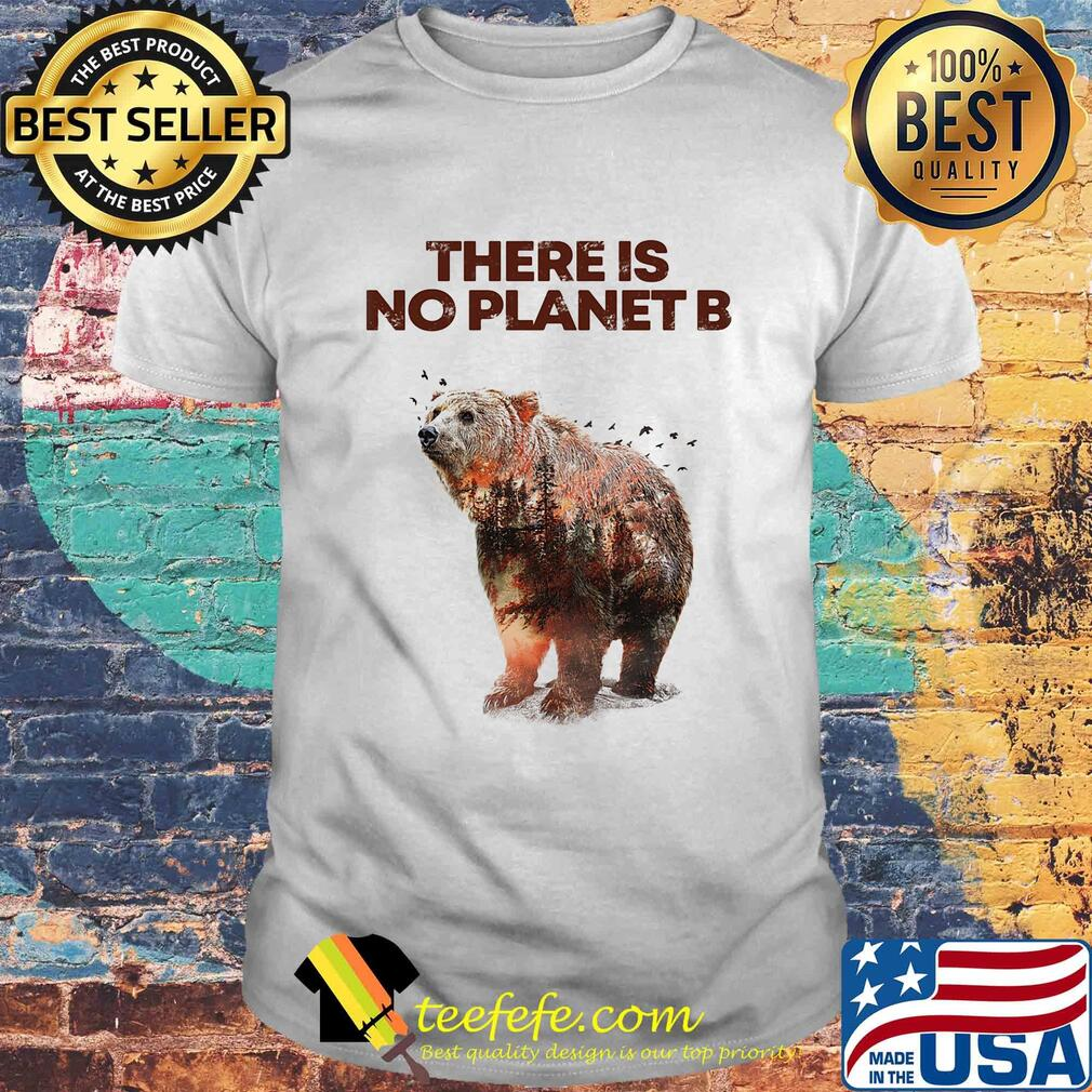There is No Planet B Earth Day Design natural reserve bear Shirt