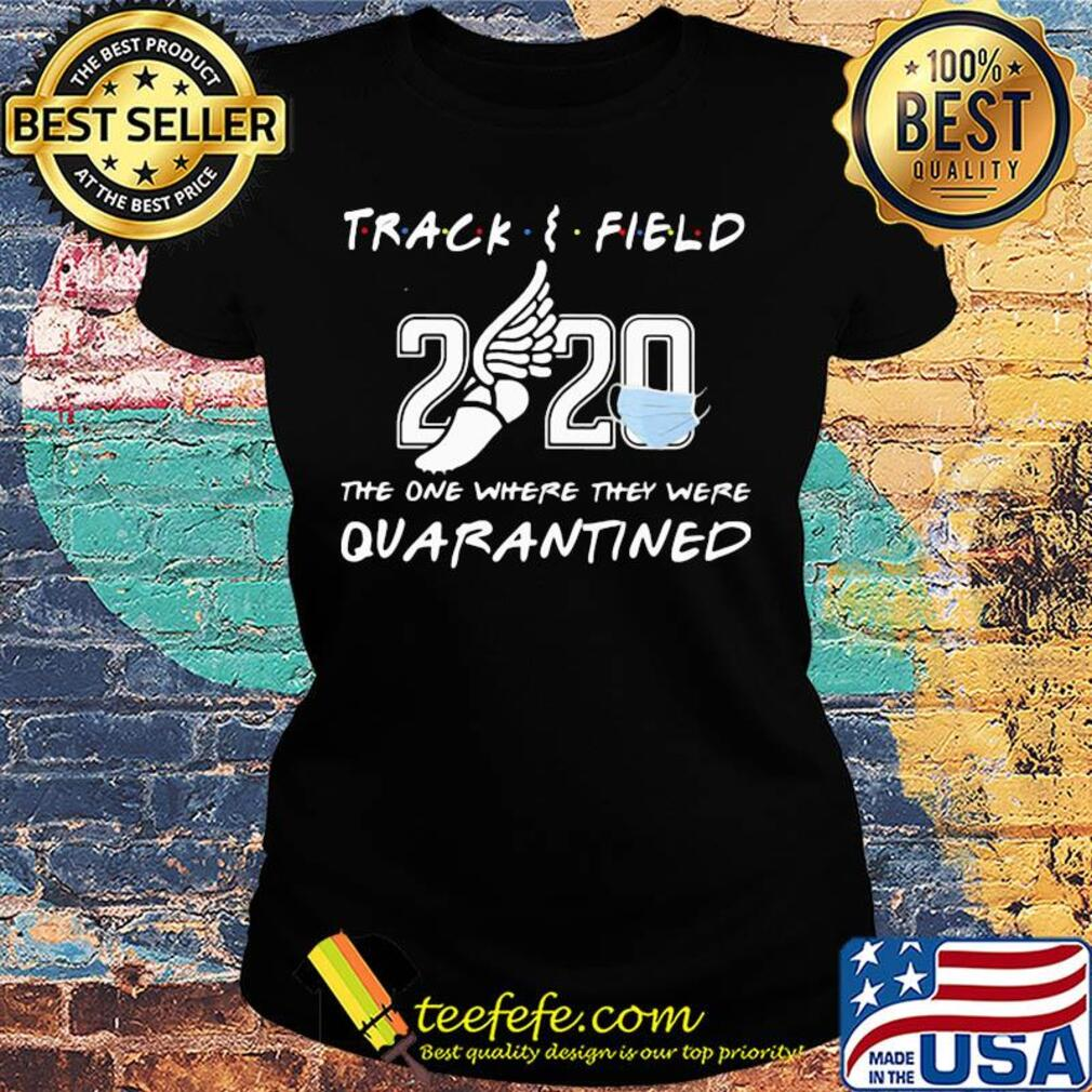 Track and field 2020 the one where they were quarantined face mask s Ladies tee