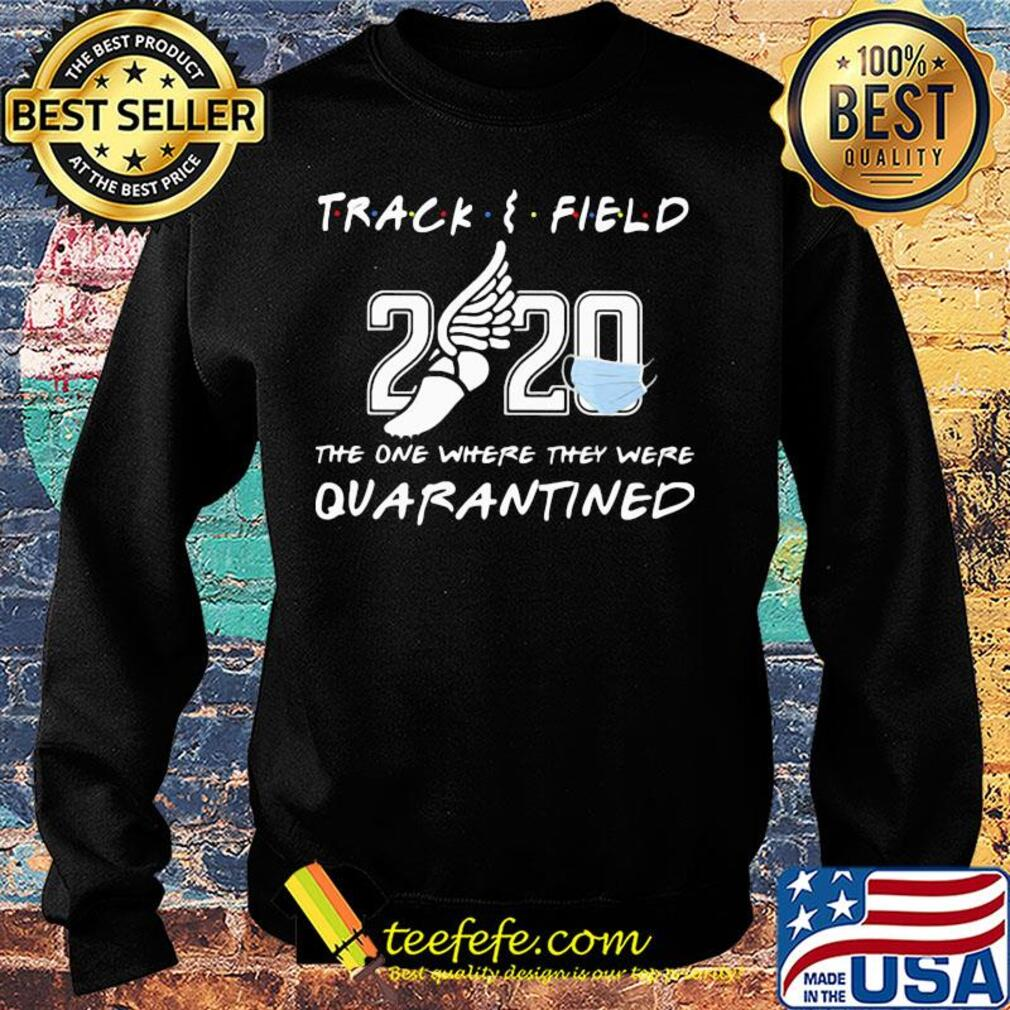 Track and field 2020 the one where they were quarantined face mask s Sweater