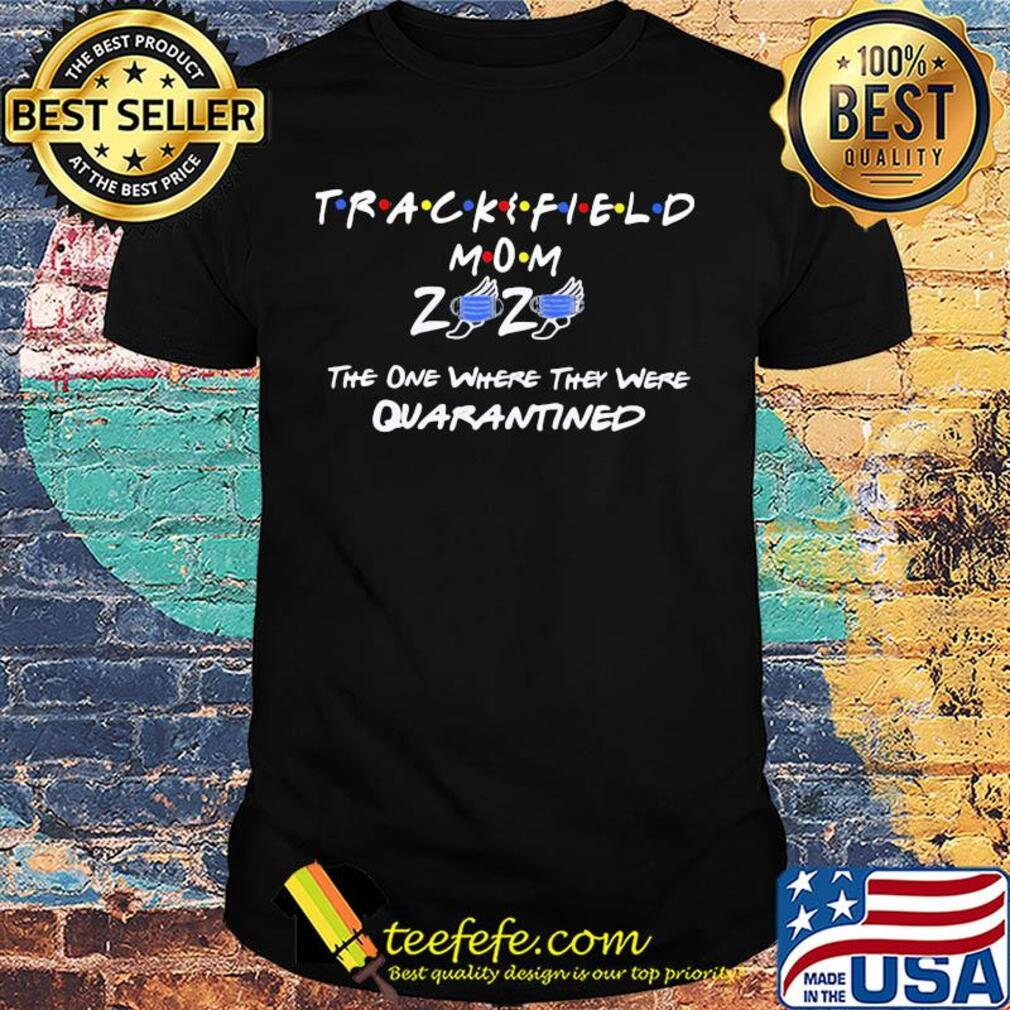 Track and field mom 2020 the one where they were quarantined shirt