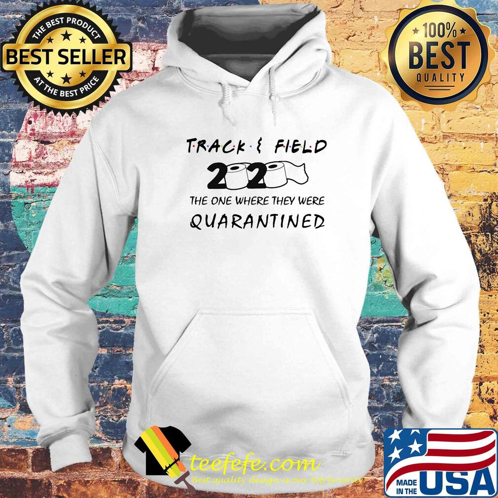 Track field 2020 the one where they were quarantined s Hoodie