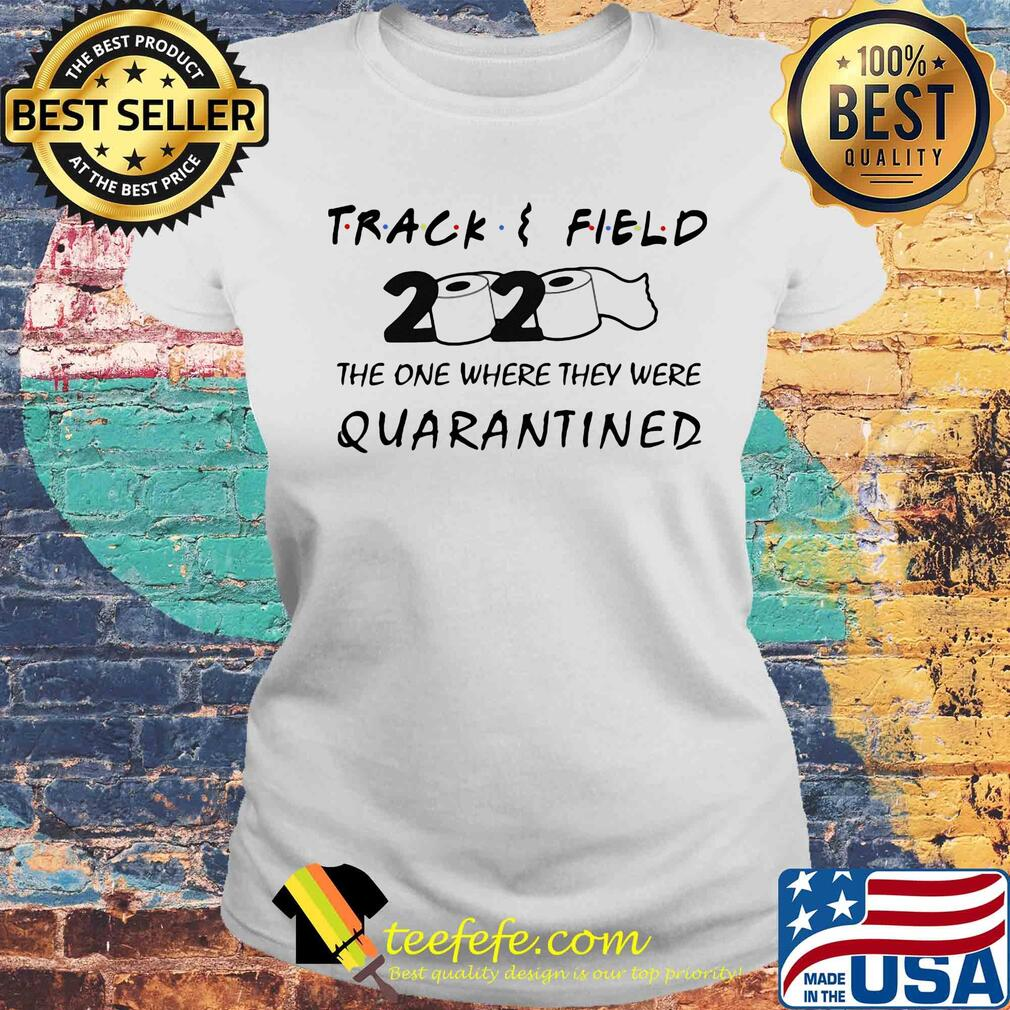 Track field 2020 the one where they were quarantined s Laides tee