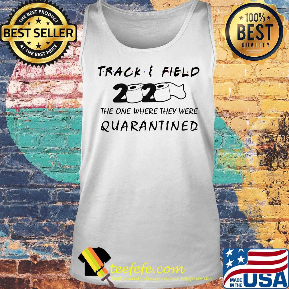 Track field 2020 the one where they were quarantined s Tank top
