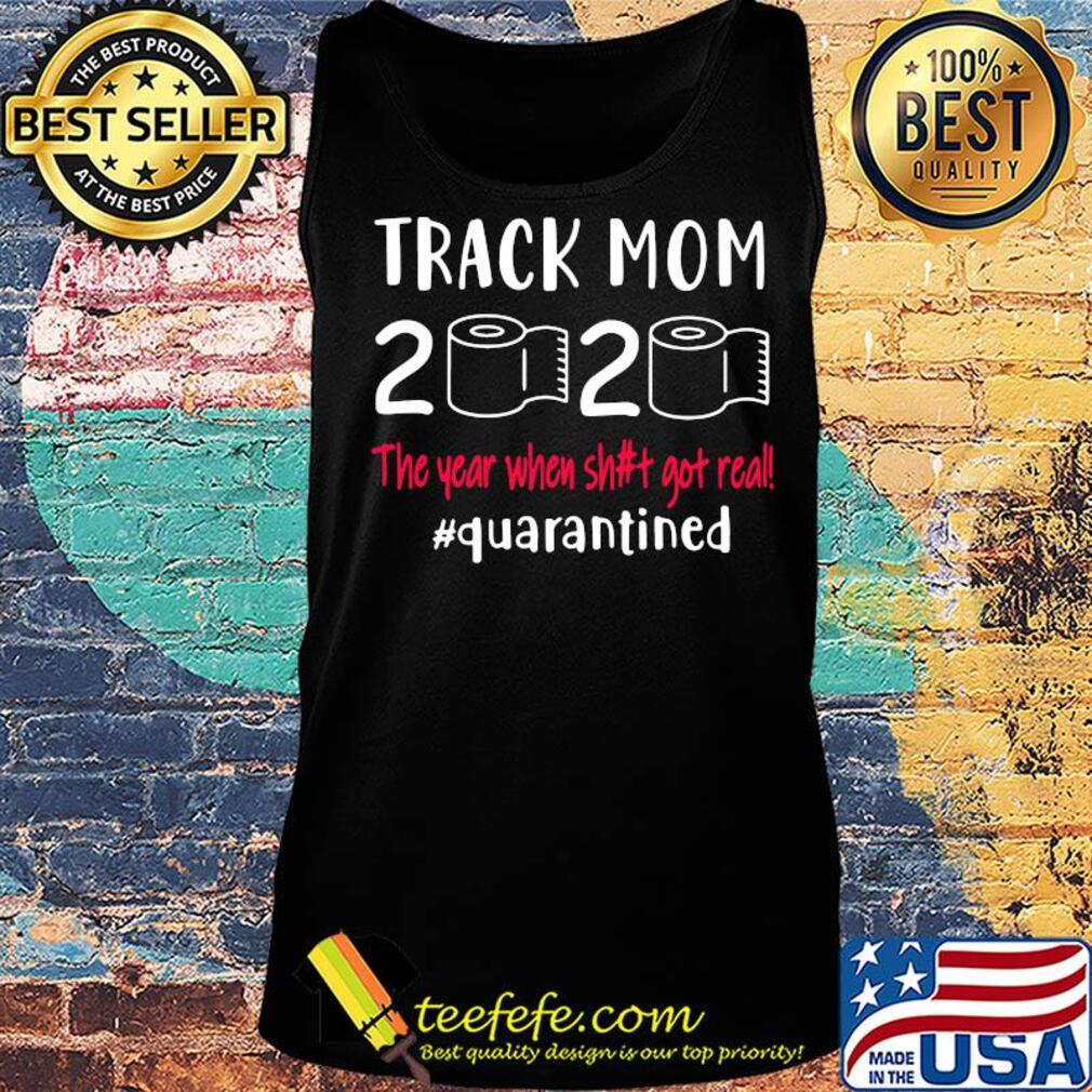 Track mom 2020 the year when shit got real quarantined toilet paper s Tank top