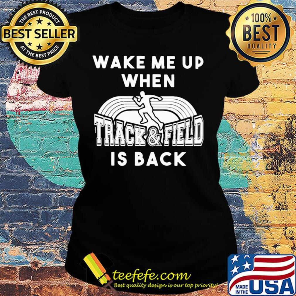 Wake me up when track and field is back s Ladies tee