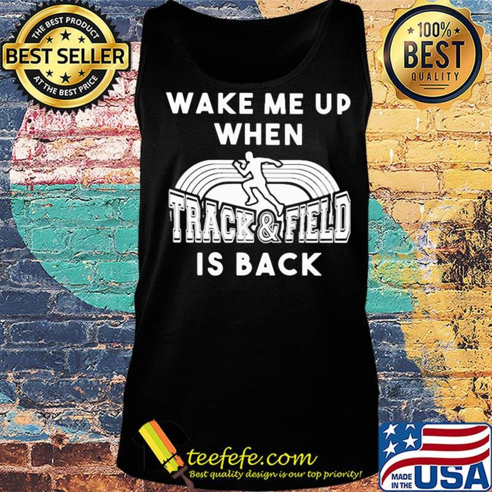 Wake me up when track and field is back s Tank top
