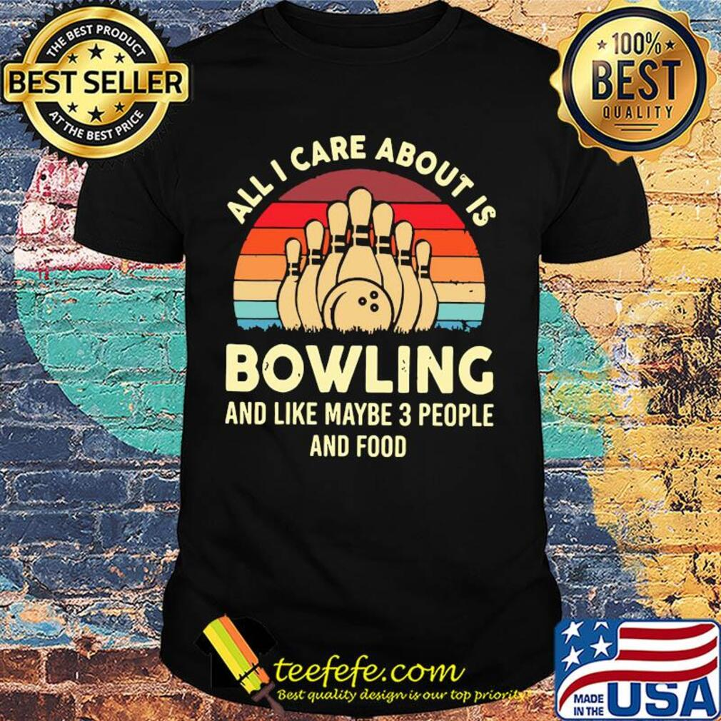 All I care about is bowling and like maybe 3 people and food vintage shirt