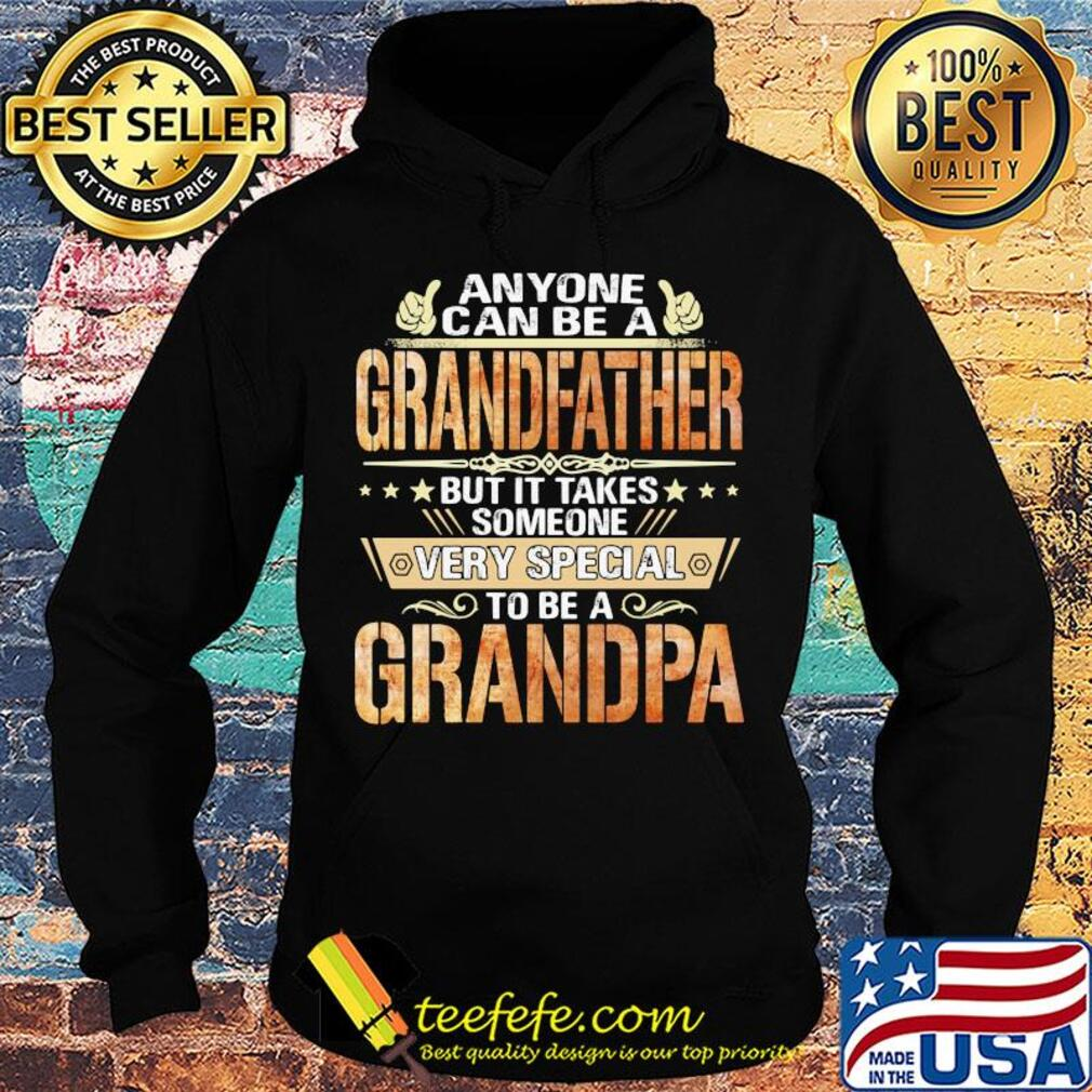 Anyone can be a grandfather but it takes someone very special Grandpa s Hoodie