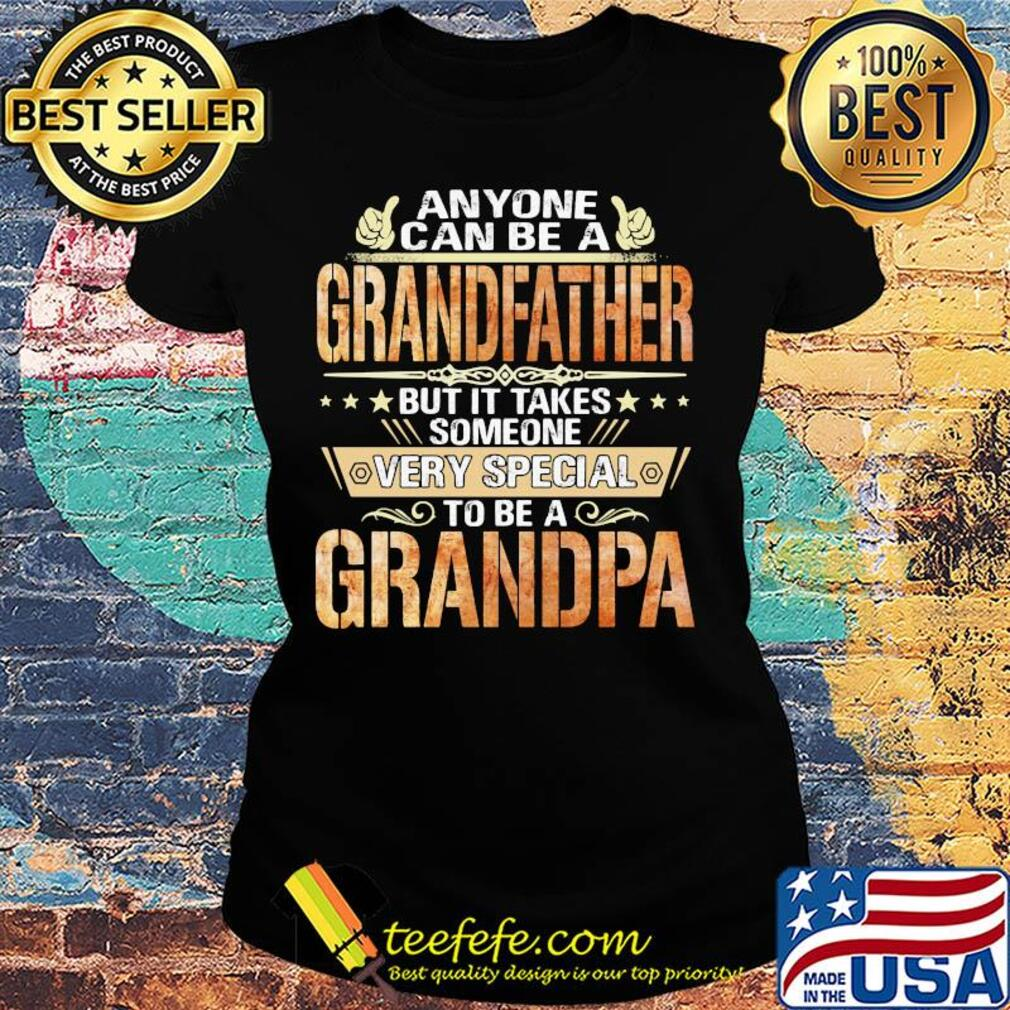 Anyone can be a grandfather but it takes someone very special Grandpa s Ladies tee