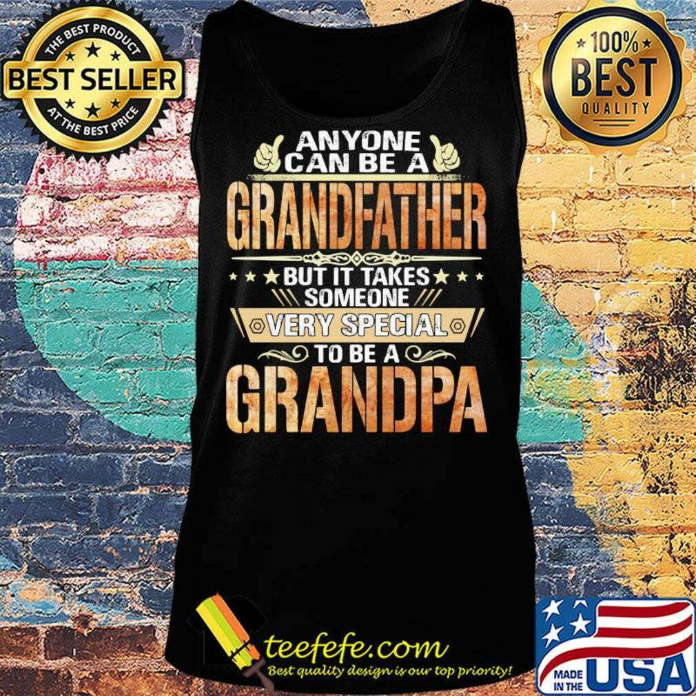 Anyone can be a grandfather but it takes someone very special Grandpa s Tank top