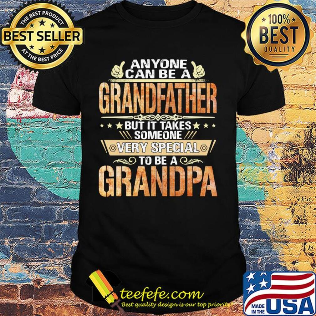 Anyone can be a grandfather but it takes someone very special Grandpa shirt