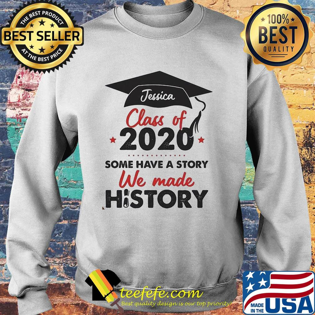 Graduate Jessica Class Of 2020 Some Have A Story We Made