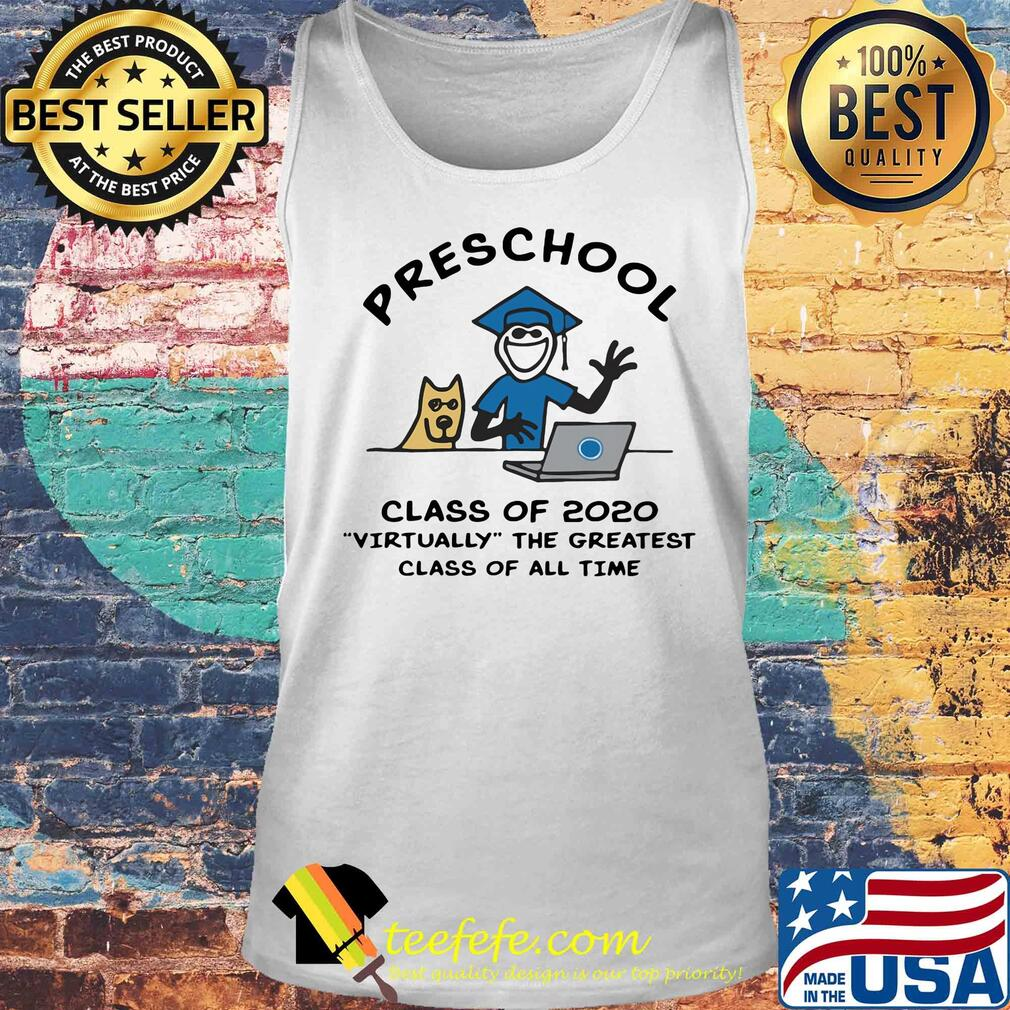 Preschool class of 2020 virtually the greatest class of all time s Tank top